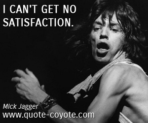 quotes - I can't get no satisfaction.