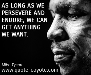 quotes - As long as we persevere and endure, we can get anything we want.