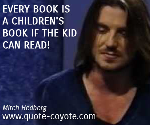 Children quotes - Every book is a children's book if the kid can read!