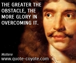 quotes - The greater the obstacle, the more glory in overcoming it.