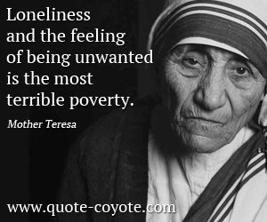 Feel quotes - Loneliness and the feeling of being unwanted is the most terrible poverty.