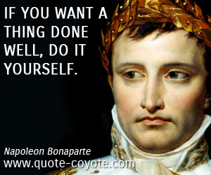quotes - If you want a thing done well, do it yourself.