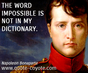 quotes - The word impossible is not in my dictionary.