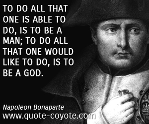 Napoleon Bonaparte Quotes | Napoleon Bonaparte To Do All That One Is Able To Do Is To