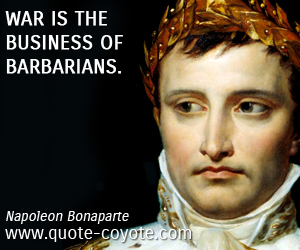 quotes - War is the business of barbarians.
