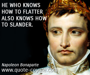 quotes - He who knows how to flatter also knows how to slander.