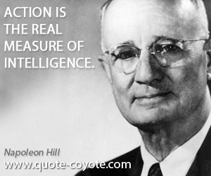 Real quotes - Action is the real measure of intelligence.