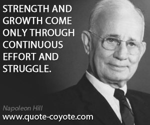 quotes - Strength and growth come only through continuous effort and struggle.