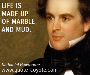 quotes - Life is made up of marble and mud.