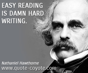 quotes - Easy reading is damn hard writing.
