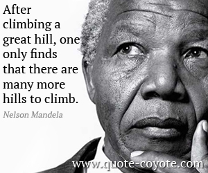 quotes - After climbing a great hill, one only finds that there are many more hills to climb.
