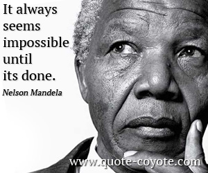 Life quotes - It always seems impossible until its done.