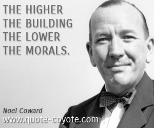 quotes - The higher the building the lower the morals.