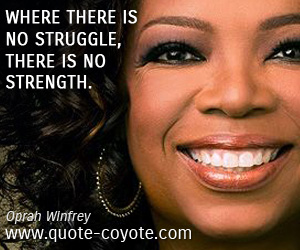 quotes - Where there is no struggle, there is no strength.