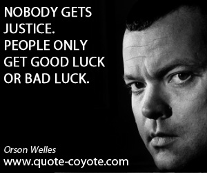 quotes - Nobody gets justice. People only get good luck or bad luck.
