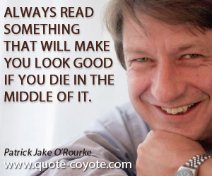 Always quotes - Always read something that will make you look good if you die in the middle of it.