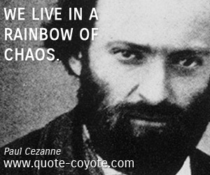 quotes - We live in a rainbow of chaos.