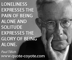 Glory quotes - Loneliness expresses the pain of being alone and solitude expresses the glory of being alone.