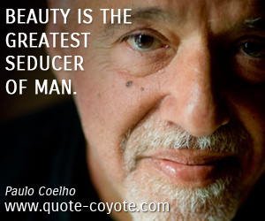 quotes - Beauty is the greatest seducer of man.