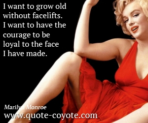 Old quotes - I want to grow old without facelifts. I want to have the courage to be loyal to the face I have made.