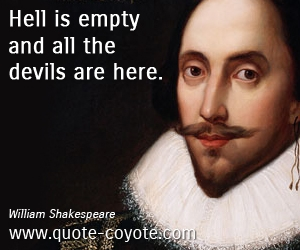 Evil quotes - Hell is empty and all the devils are here.