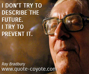 quotes - I don't try to describe the future. I try to prevent it.