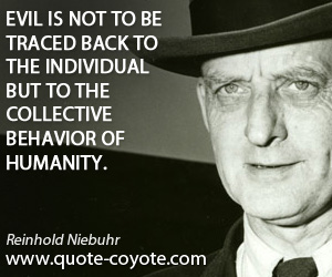 Individual quotes - Evil is not to be traced back to the individual but to the collective behavior of humanity.