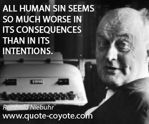 Human quotes - All human sin seems so much worse in its consequences than in its intentions.
