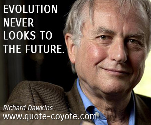 quotes - Evolution never looks to the future.