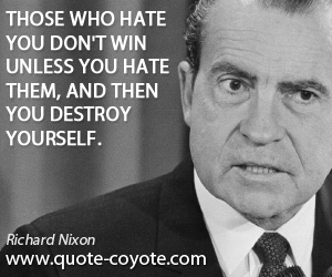 quotes - Those who hate you don't win unless you hate them, and then you destroy yourself.
