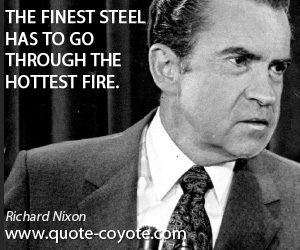 quotes - The finest steel has to go through the hottest fire.