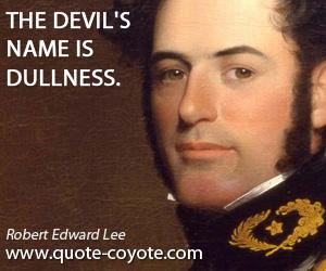 Devil quotes - The devil's name is dullness.