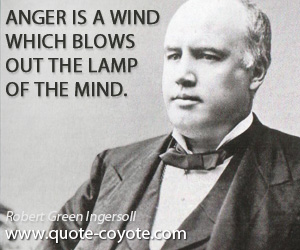 quotes - Anger is a wind which blows out the lamp of the mind.