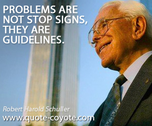 quotes - Problems are not stop signs, they are guidelines.