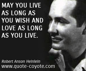 Life quotes - <p> May you live as long as you wish and love as long as you live.</p>