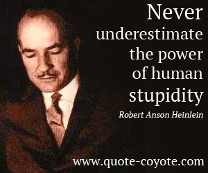 Human quotes - <p>&nbsp;Never underestimate the power of human stupidity.</p>