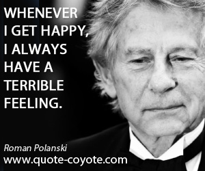 Always quotes - Whenever I get happy, I always have a terrible feeling.