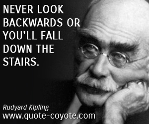 quotes - Never look backwards or you'll fall down the stairs.