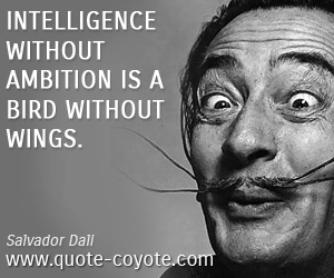 Intelligence quotes - Intelligence without ambition is a bird without wings.
