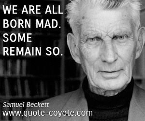 Madness quotes - We are all born mad. Some remain so.