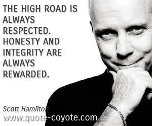 Delightful Reward Quotes   The High Road Is Always Respected. Honesty And Integrity  Are Always Rewarded