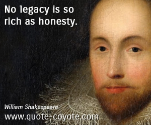 quotes - No legacy is so rich as honesty.