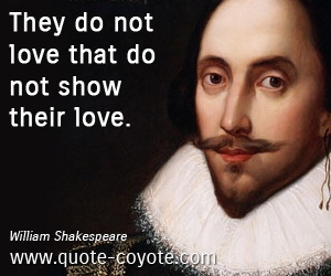 Love quotes - They do not love that do not show their love.