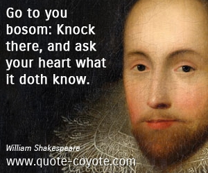 quotes - Go to you bosom: Knock there, and ask your heart what it doth know.