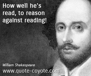 Reading quotes - How well he's read, to reason against reading!