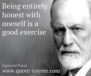 quotes - Being entirely honest with oneself is a good exercise.