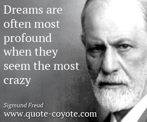 quotes - Dreams are often most profound when they seem the most crazy.