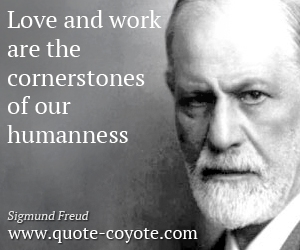 quotes - Love and work are the cornerstones of our humanness.