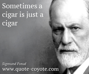 quotes - Sometimes a cigar is just a cigar.