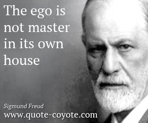 quotes - The ego is not master in its own house.